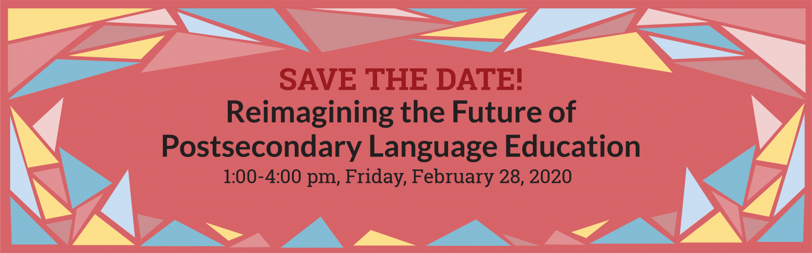 Save the Date! Reimagining the Future of Secondary Language Education 1:00 to 4:00 pm Friday, February 28, 2020